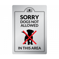 Sorry Dogs Not Allowed in this Area  Interior Sign