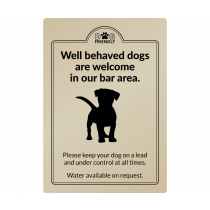 Well behaved dogs are welcome in the bar area wall mounted exterior Sign