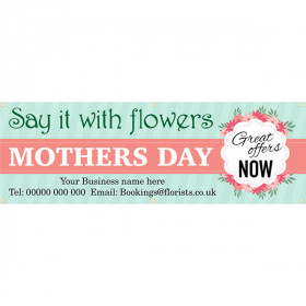 Say it with flowers this Mothers Day PVC Banner